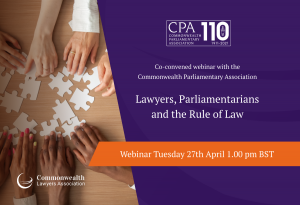 Commonwealth Parliamentary Association and the CLA co-convened webinar : Lawyers, Parliamentarians and the Rule of Law
